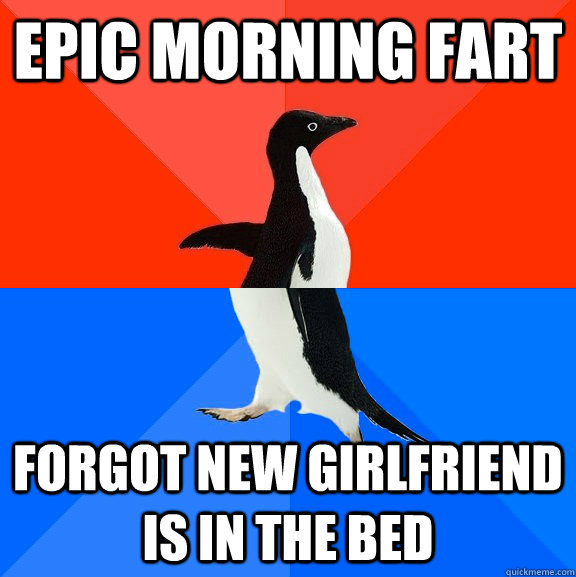 epic morning fart forgot new girlfriend is in the bed - epic morning fart forgot new girlfriend is in the bed  Socially Awesome Awkward Penguin