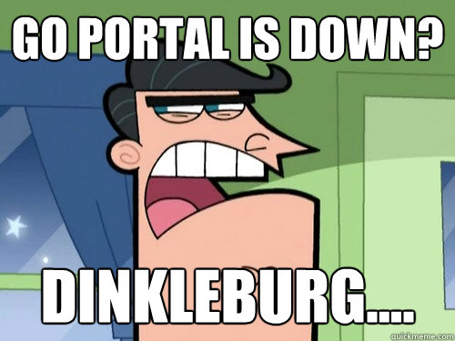 Go Portal is down? Dinkleburg....