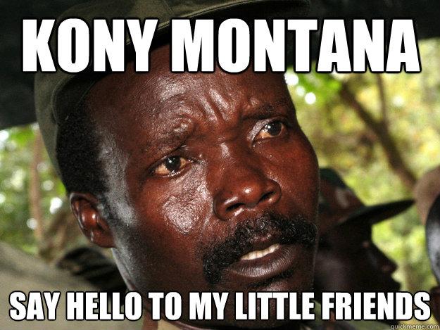 Funny Meme To Say Hello : Kony montana say hello to my little friends kony montana quickmeme
