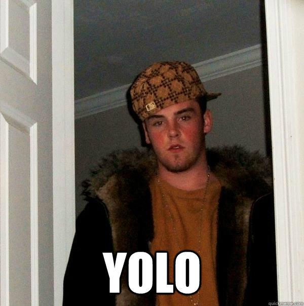 YOLO  Scumbag Steve