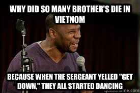 Why did so many brother's die in Vietnom Because when the Sergeant yelled