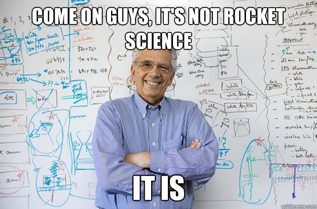 Come on guys, It's not rocket science it is - Come on guys, It's not rocket science it is  Engineering Professor