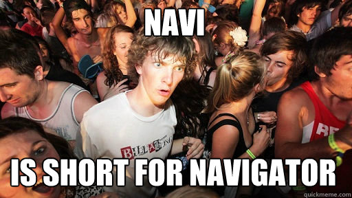 Navi Is short for navigator - Navi Is short for navigator  Sudden Clarity Clarence