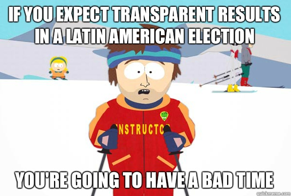 If you expect transparent results in a Latin American election you're going to have a bad time - If you expect transparent results in a Latin American election you're going to have a bad time  Bad Time Ski Instructor