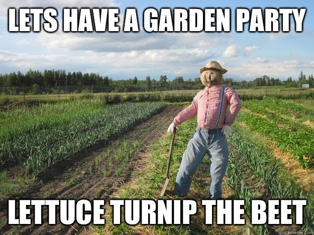 Lets have a garden party Lettuce turnip The beet  Scarecrow