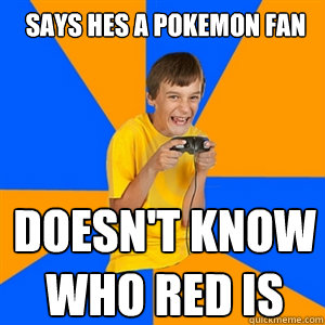 Says hes a pokemon fan doesn't know who red is