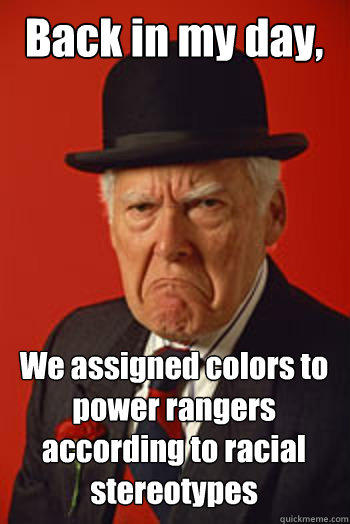 Back in my day, We assigned colors to power rangers according to racial stereotypes