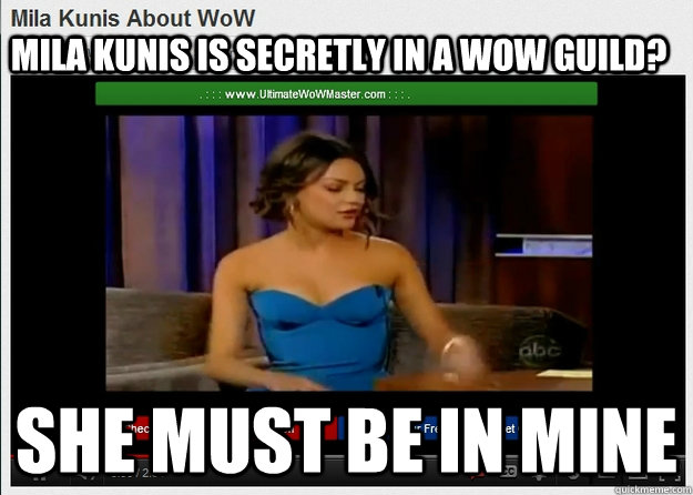 Mila Kunis is secretly in a WoW guild? She must be in mine - Mila Kunis is secretly in a WoW guild? She must be in mine  Mila in my Guild