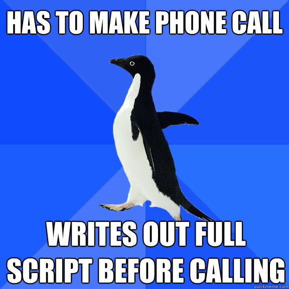 Has to make phone call Writes out full script before calling - Has to make phone call Writes out full script before calling  Socially Awkward Penguin