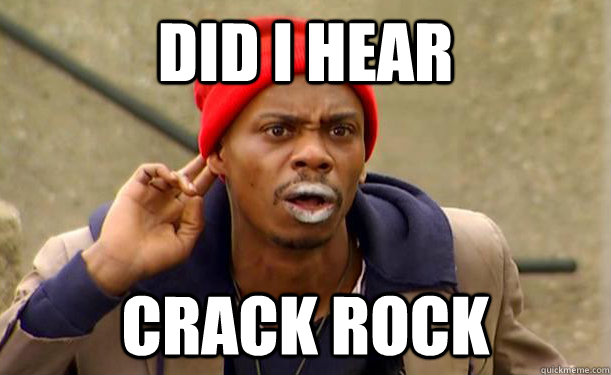 Did I hear Crack rock
