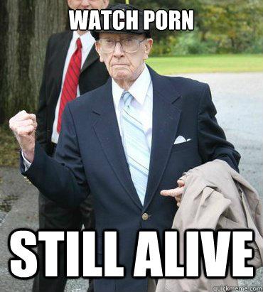 Watch porn still alive