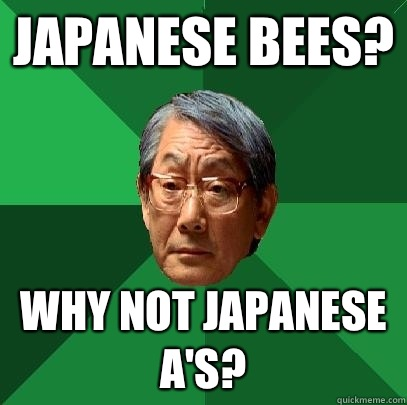 Japanese Bees? Why not Japanese A's? - Japanese Bees? Why not Japanese A's?  High Expectations Asian Father