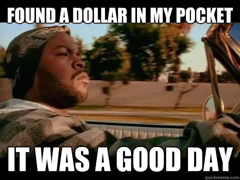 found a dollar in my pocket it was a good day