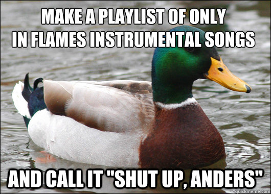 Make a playlist of only in flames instrumental songs and call it
