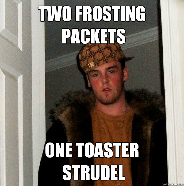 Two frosting  packets One toaster  Strudel - Two frosting  packets One toaster  Strudel  Scumbag Steve