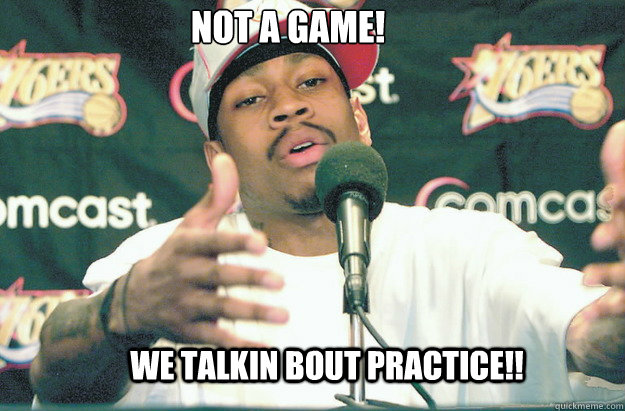 We talkin bout PractICE!! Not a game! Not a Game  Allen Iverson Practice