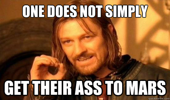 One Does Not Simply Get their ass to mars - One Does Not Simply Get their ass to mars  Boromir