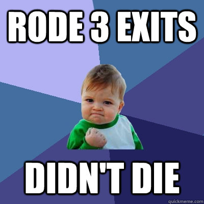 rode 3 exits Didn't Die - rode 3 exits Didn't Die  Success Kid