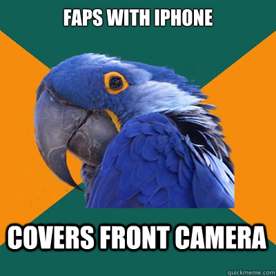 FAPS with iphone covers front camera - FAPS with iphone covers front camera  Paranoid Parrot
