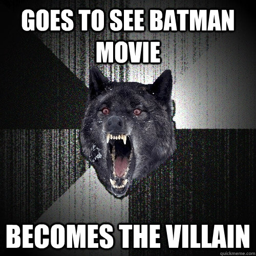 Goes to see batman movie Becomes the villain - Goes to see batman movie Becomes the villain  Insanity Wolf