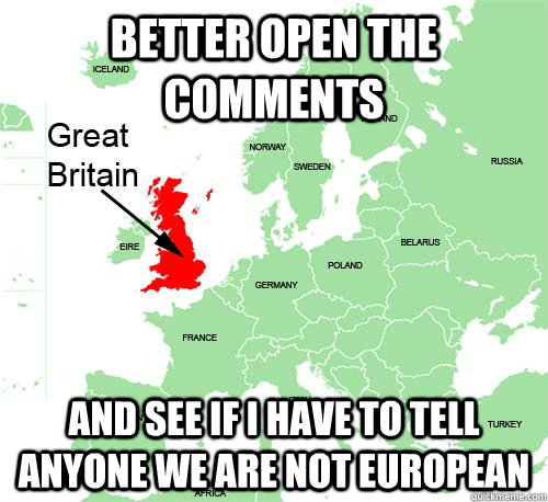 Better open the comments  and see if I have to tell anyone we are not European  - Better open the comments  and see if I have to tell anyone we are not European   Misc