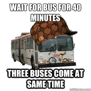 Wait for bus for 40 minutes three buses come at same time - Wait for bus for 40 minutes three buses come at same time  Scumbag MUNI