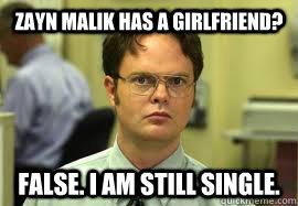 Zayn Malik Has A Girlfriend? False. I am still single.