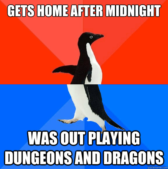 gets home after midnight was out playing Dungeons and dragons - gets home after midnight was out playing Dungeons and dragons  Socially Awesome Awkward Penguin