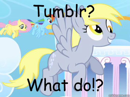 Tumblr? What do!? - Tumblr? What do!?  Derpy hooves