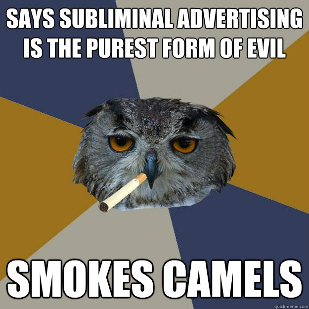 says subliminal advertising is the purest form of evil smokes camels - says subliminal advertising is the purest form of evil smokes camels  Art Student Owl