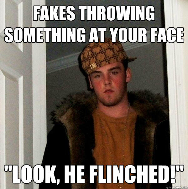 Fakes throwing something at your face