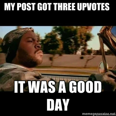 My post got three upvotes - My post got three upvotes  ICECUBE
