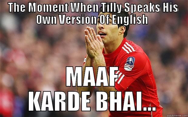 THE MOMENT WHEN TILLY SPEAKS HIS OWN VERSION OF ENGLISH  MAAF KARDE BHAI... Misc