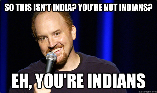 SO this isn't india? you're not indians? eh, you're indians - SO this isn't india? you're not indians? eh, you're indians  Misc
