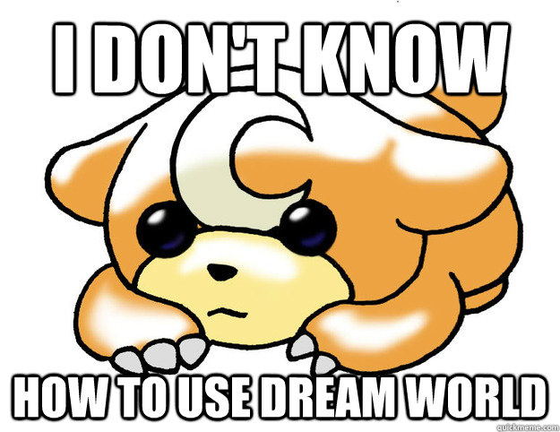 I don't know how to use dream world - I don't know how to use dream world  Confession Teddiursa