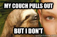 My couch pulls out But I don't  Creepy Sloth