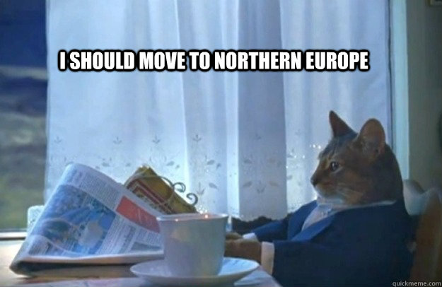 I should move to northern europe - I should move to northern europe  Sophisticated Cat