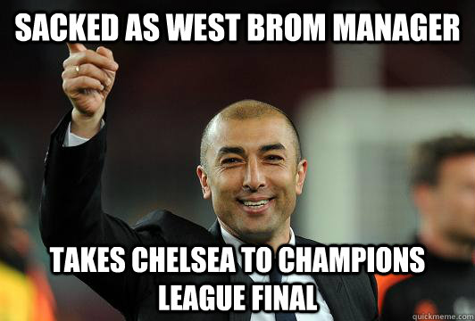 SACKED AS WEST BROM MANAGER TAKES CHELSEA TO CHAMPIONS LEAGUE FINAL