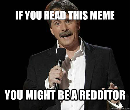 If you read this meme you might be a redditor - If you read this meme you might be a redditor  Foxworthy Redditor