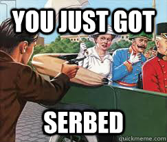 You Just Got  Serbed - You Just Got  Serbed  Misc