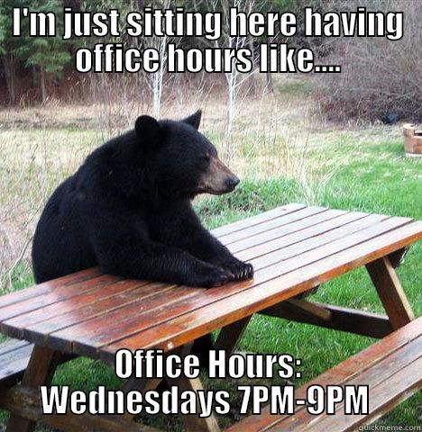 I'M JUST SITTING HERE HAVING OFFICE HOURS LIKE.... OFFICE HOURS: WEDNESDAYS 7PM-9PM  waiting bear