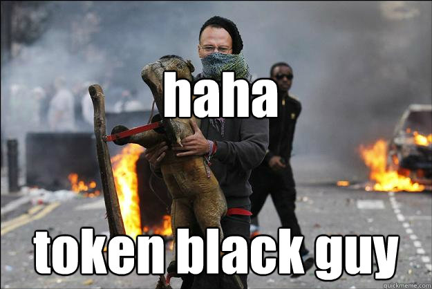 haha token black guy  Hipster Rioter