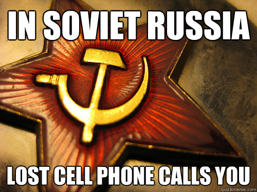 In soviet Russia lost cell phone calls you
