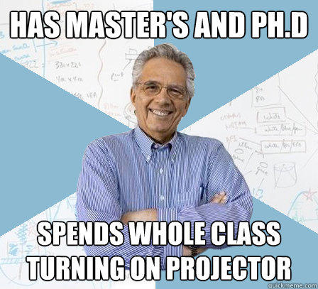has master's and ph.d spends whole class turning on projector - has master's and ph.d spends whole class turning on projector  Engineering Professor