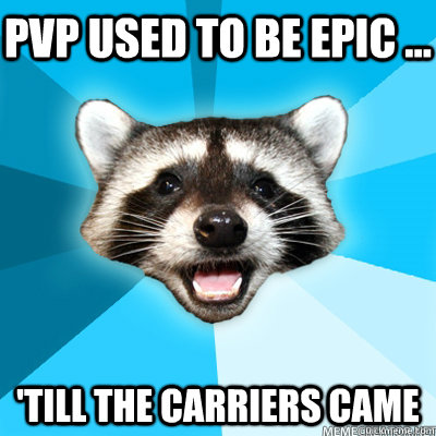 pvp used to be epic ... 'till the carriers came - pvp used to be epic ... 'till the carriers came  Misc