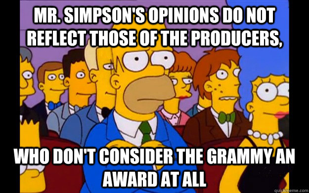 Mr. Simpson's opinions do not reflect those of the producers, who don't consider the Grammy an award at all - Mr. Simpson's opinions do not reflect those of the producers, who don't consider the Grammy an award at all  Misc