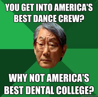 You get into America's Best Dance Crew? Why not America's Best Dental College? - You get into America's Best Dance Crew? Why not America's Best Dental College?  Misc