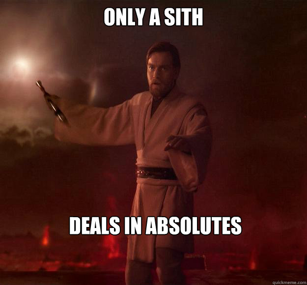 only a sith  deals in absolutes - only a sith  deals in absolutes  Scumbag Obi-Wan Kenobi