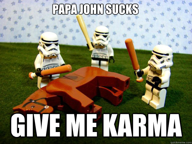 Papa john sucks give me karma - Papa john sucks give me karma  Misc
