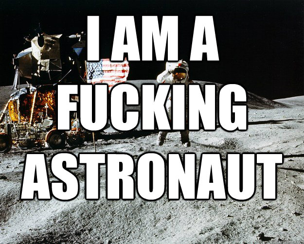 I AM A FUCKING ASTRONAUT  - I AM A FUCKING ASTRONAUT   Unimpressed Astronaut